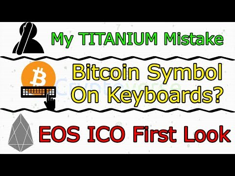 My TITANIUM Mistake / Bitcoin Symbol On Keyboards? / First Look At EOS ICO (The Cryptoverse #288)