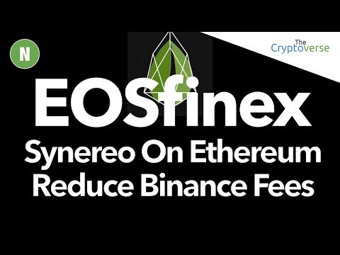 EOSfinex / Synereo On Ethereum / Get Binance To Reduce Fees